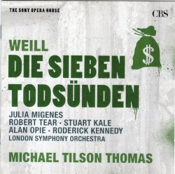 The Seven Deadly Sins / Little Threepenny Music by Weill ;   Julia Migenes ,   Robert Tear ,   Stuart Kale ,   Alan Opie ,   Roderick Kennedy ,   London Symphony Orchestra ,   Michael Tilson Thomas