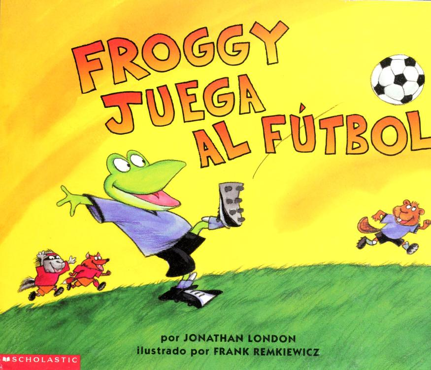 Froggy Juega al Futbol by Jonathan London